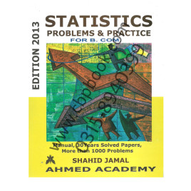 Statistics Problems & Practice Edition 2013 for B.Com. Shahid Jamal