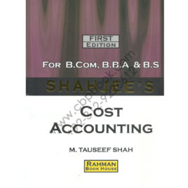 SHAHJEE'S Cost Accounting for B.Com, B.B.A & B.S by M. Tauseef Shah
