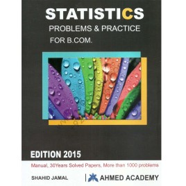 Statistics Problems & Practice for B.Com. 2015 Edition Shahid Jamal