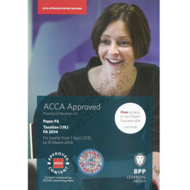ACCA Paper F6 Taxation (UK) FA 2014 Practice & Revision Kit 2015 BPP