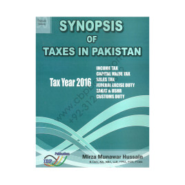 Synopsis of Taxes in Pakistan Tax Year 2016 30th Edition Mirza Munawar Hussain
