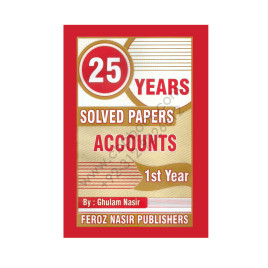 25 Years Solved Papers Accounts for 1st Year Feroz Nasir Publishers