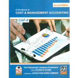 A Handbook of Cost & Management Accounting CAF 8 Second Edition Ishfaq PAC