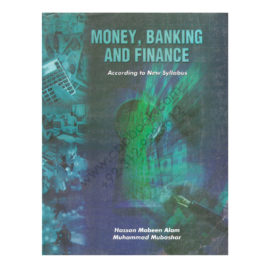 Money, Banking & Finance By Hassan Mobeen Alam & Muhammad Mubashar