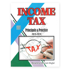 Income Tax Principles and Practice 2015-16 Muhammad Muazzam Mughal