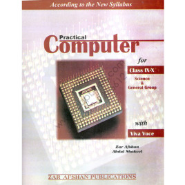 Practical Computer For Class IX and X With Viva Voce Zar Afshan Abdul Shakeel