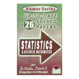 28 Solved Papers Stats & Business Math For B.Com. Part 1 Ahmer Series