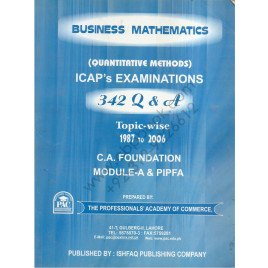 Business Mathematics (Quantitative Methods) ICAP's Examination C. A. Foundation Module-A & PiPFA Ishfaq Publishing Co.