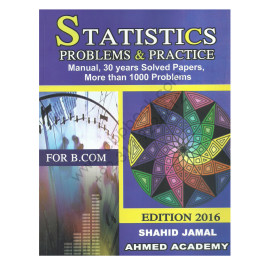 Statistics Problems & Practice 2016 for B.Com By Shahid Jamal Ahmed Academy