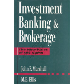 Investment Banking & Brokerage The new rules of the game John E. Marshall, M. E. Ellis
