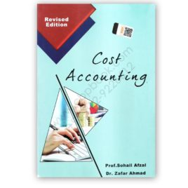 Cost Accounting For B Com By Prof Sohail Afzal & Dr Zafar Ahmed