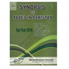 Synopsis Of Taxes In Pakistan Tax Year 2016 31st Edition Mirza Munawar Hussain