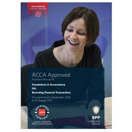 ACCA FIA FA1 Recording Financial Transactions Revision Kit 2016 2017 BPP