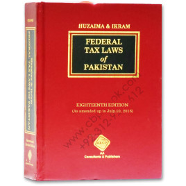 Huzaima & Ikram Federal Tax Laws Of Pakistan 18th Edition 2016