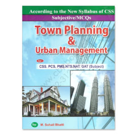 Town Planning and Urban Management for CSS PMS By M Sohail Bhatti