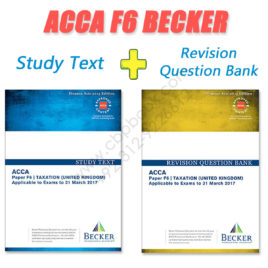ACCA Paper F6 Study Text & Revision Question Bank 2016 2017 Becker
