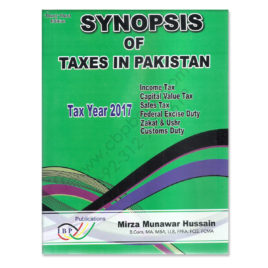 Synopsis of Taxes In Pakistan TAX YEAR 2017 33rd Edition Mirza Munawar Hussain
