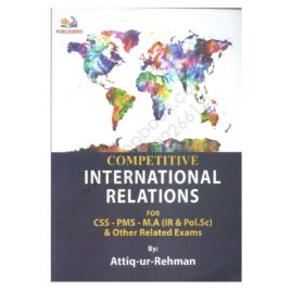 International Relation For CSS, PMS, MA By Attiq-ur-Rehman Ah Publishers