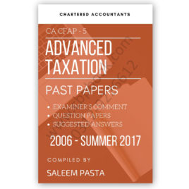 CA CFAP 5 Advanced Taxation Yearly Past Papers From 2006 To Summer 2018