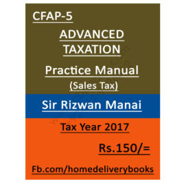 CA CFAP 5 Advanced Taxation TAX YEAR 2017 Sales Tax By Rizwan Manai