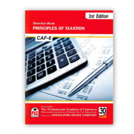 CA CAF 6 Principles of Taxation Question Bank 3rd Edition Ishfaq Publishing – PAC