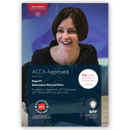 ACCA Paper P1 Governance Risk & Ethics Study Text 2017 2018 BPP