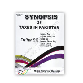 Synopsis of Taxes In Pakistan TAX YEAR 2018 34th Edition Mirza Munawar Hussain