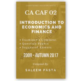 CA CAF 2 Economics and Finance Yearly Past Papers From 2009 To SPRING 2018
