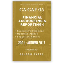 CA CAF 5 Financial Accounting & Reporting 1 Yearly Past Papers 2001 – Spring 2018