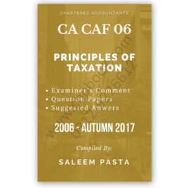 CA CAF 6 Principles of Taxation Yearly Past Papers From 2006 To Spring 2018