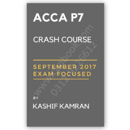 ACCA P7 September 2017 Exam Focused Crash Course By Kashif Kamran