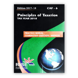 CA CAF 6 Principles of Taxation TAX YEAR 2018 Adnan Rauf Rise Publications
