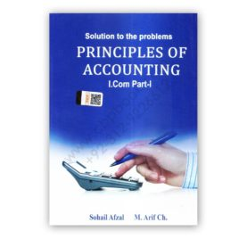 Principles of Accounting I Com Part 1 By Sohail Afzal (Solution)