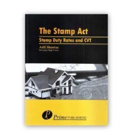 The Stamp Act – Stamp Duty Rates And CVT By Adil Sheeraz – Prime Publishers