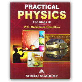 Practical PHYSICS For Class XI By Prof Muhammad Ilyas Khan – Ahmed Academy