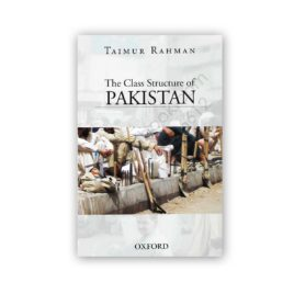 The Class Structure Of Pakistan By Taimur Rahman – OXFORD University Press