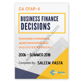 CA CFAP 4 Business Finance Decision Yearly Past Papers From 2006 To Summer 2018