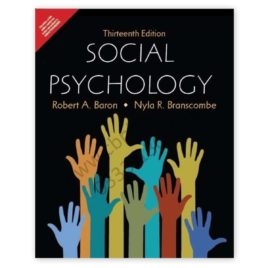 Social Psychology Robert A Baron, Nyla R Branscombe 13th Edition – PEARSON