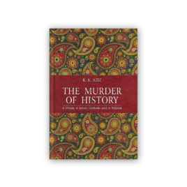 THE MURDER OF HISTORY By K K AZIZ – SANG E MEEL Publications