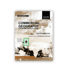 Commercial Geography (Intermediate) 4th Ed. By Fazle Karim Khan – OXFORD