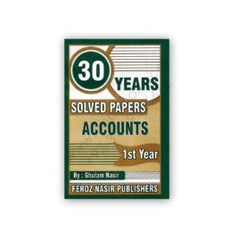 30 Years Solved Papers ACCOUNTS 1st Year Feroz Nasir Publishers