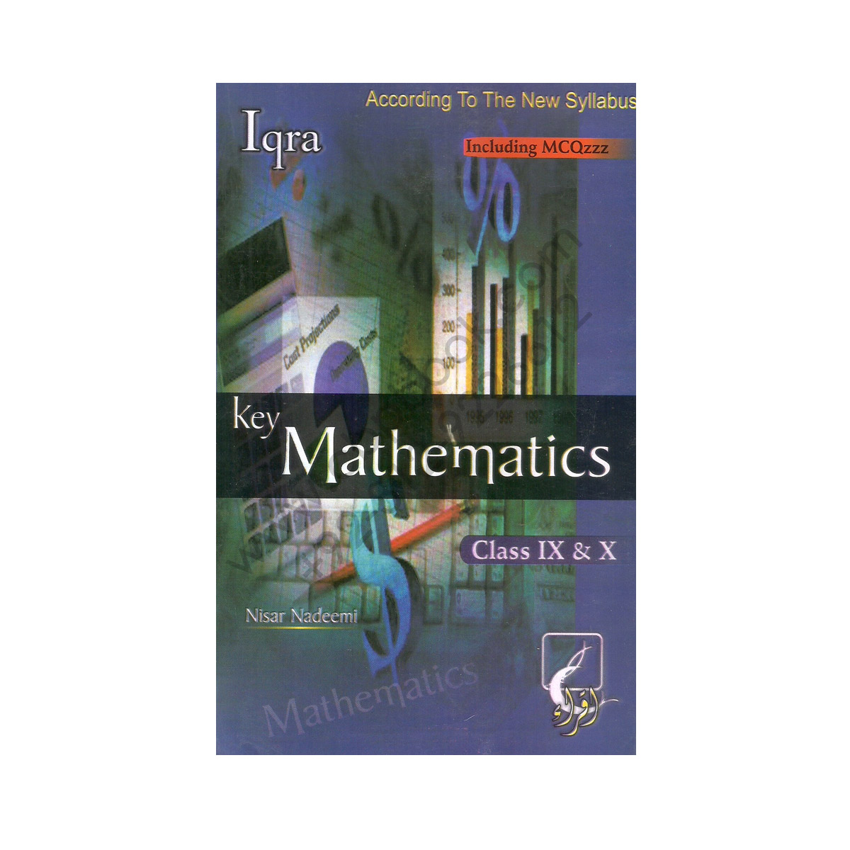Key Mathematics Including MCQs For Class IX-X By Nisar Nadeemi - IQRA