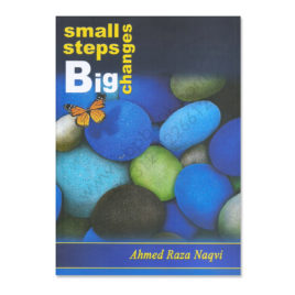 small steps big changes by ahmed raza naqvi