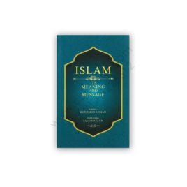islam its meaning and message by khursheed ahmad - ips press