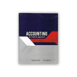 Accounting An Intuitive Approach for B.Com 1 by Sohail Afzal and M Arif Ch