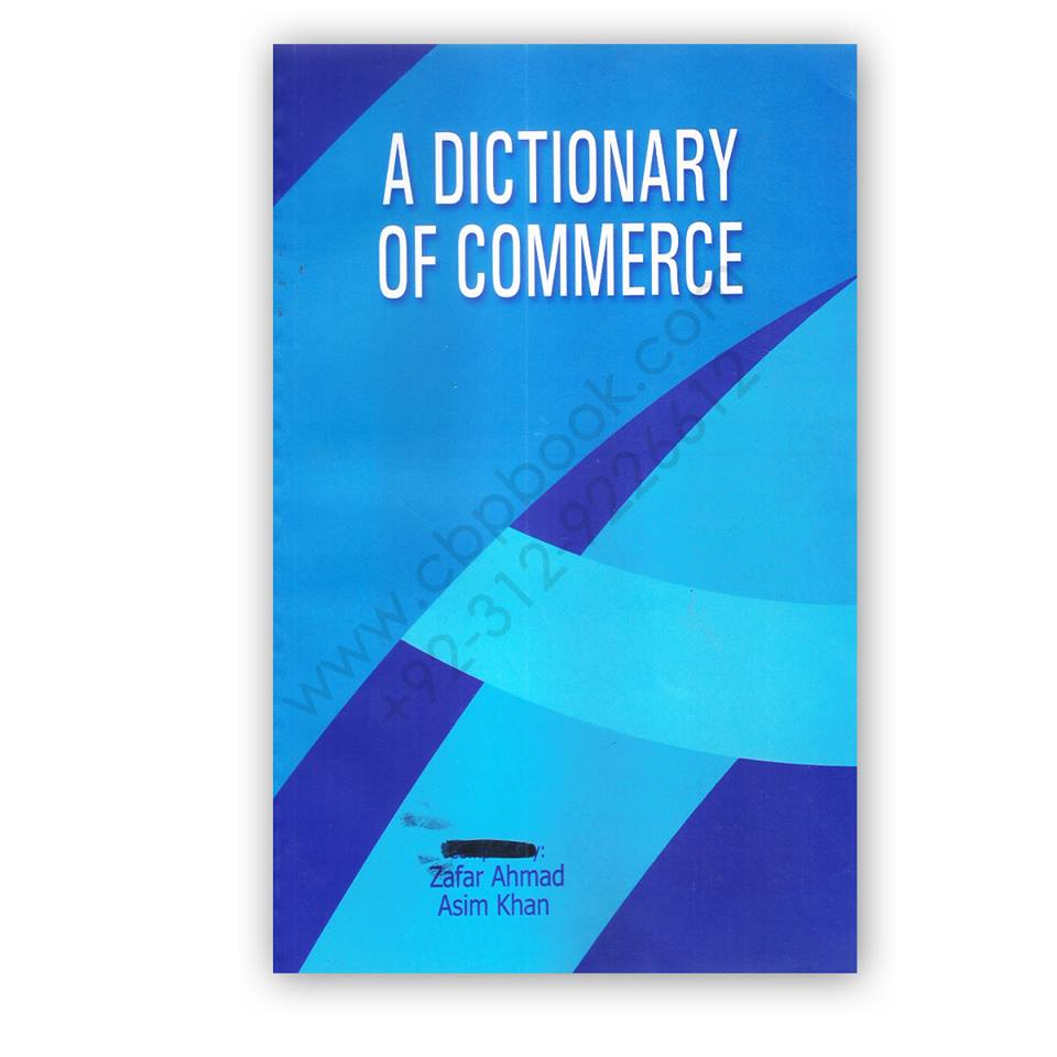 a disctionary of commerce by zafar ahmed and asim khan`