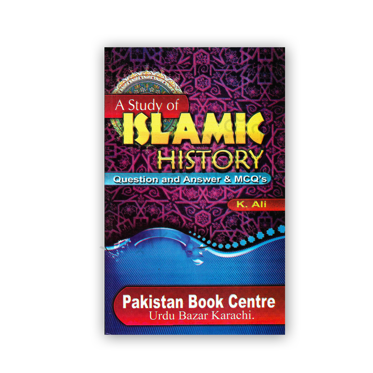 A Study of Islamic History Questions Answers & MCQs By K Ali - Pakistan Book