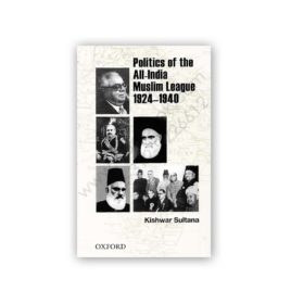 policies of the all india muslim league 1924 - 1940 by kishwar sultana - oxford