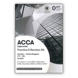 BPP ACCA F6 Taxation (TX-UK) FA19 Practice and Revision Kit 2020-2021