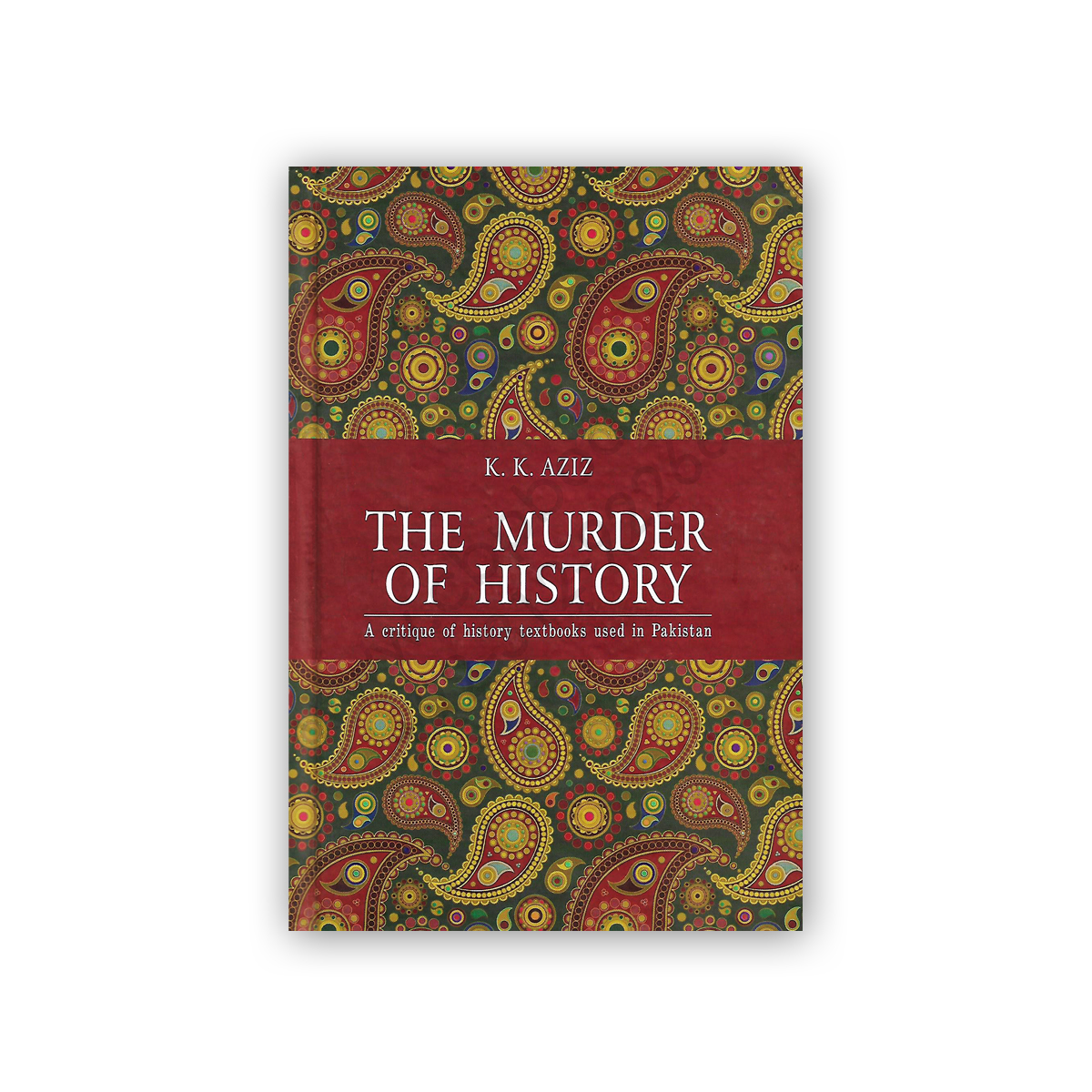 the murder of history by k k aziz - sang e meel publications